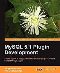 MySQL 5.1 plugin development : extend MySQL to suit your needs with this unique guide into the world of MySQL plugins